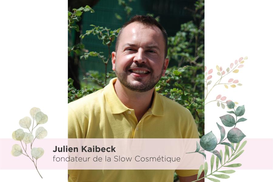 A la rencontre de Julien Kaibeck, fondateur de l'Association Slow Cosmétique